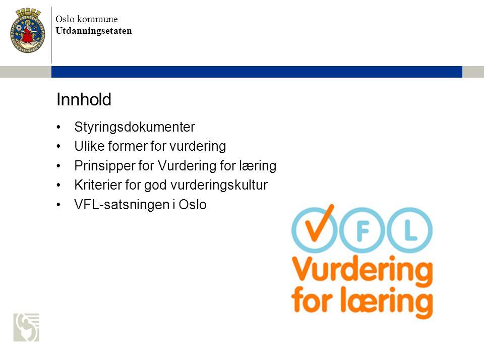 Oslo kommune Utdanningsetaten Innhold •Styringsdokumenter •Ulike former for vurdering •Prinsipper for Vurdering for læring •Kriterier for god vurderingskultur •VFL-satsningen i Oslo
