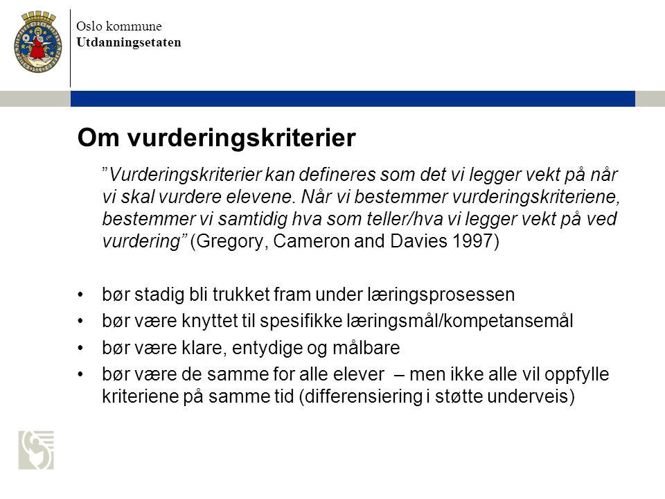 """Oslo kommune Utdanningsetaten Om vurderingskriterier """"Vurderingskriterier kan defineres som det vi legger vekt på når vi skal vurdere elevene. Når vi"""