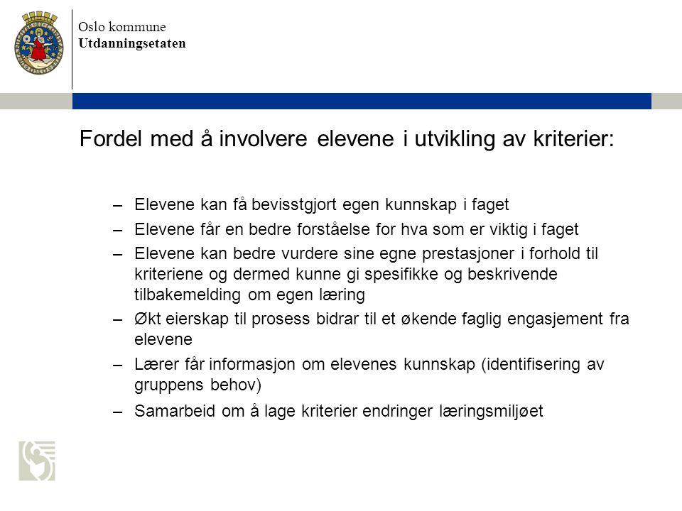 Oslo kommune Utdanningsetaten Fordel med å involvere elevene i utvikling av kriterier: –Elevene kan få bevisstgjort egen kunnskap i faget –Elevene får