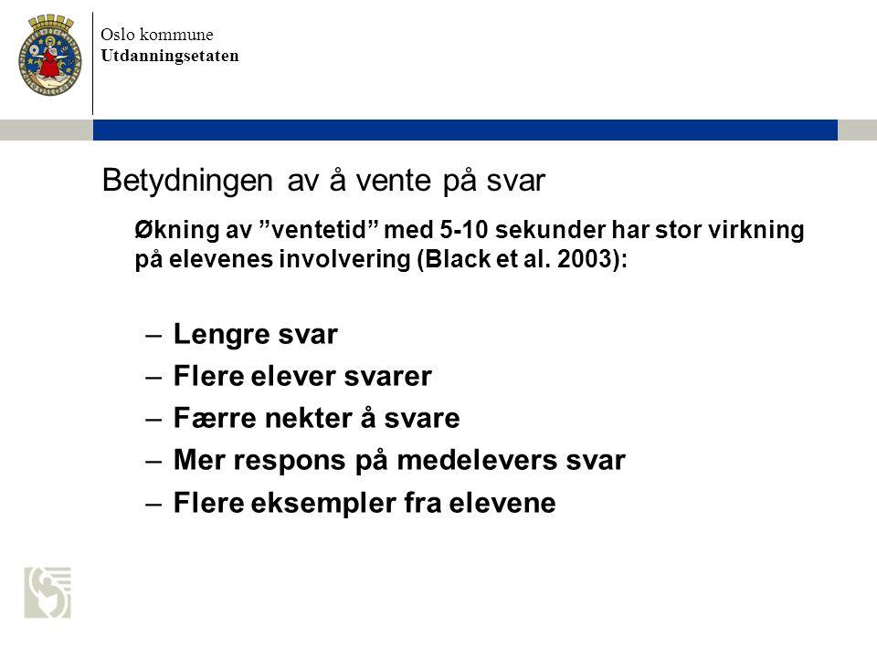 Oslo kommune Utdanningsetaten Betydningen av å vente på svar Økning av ventetid med 5-10 sekunder har stor virkning på elevenes involvering (Black et al.