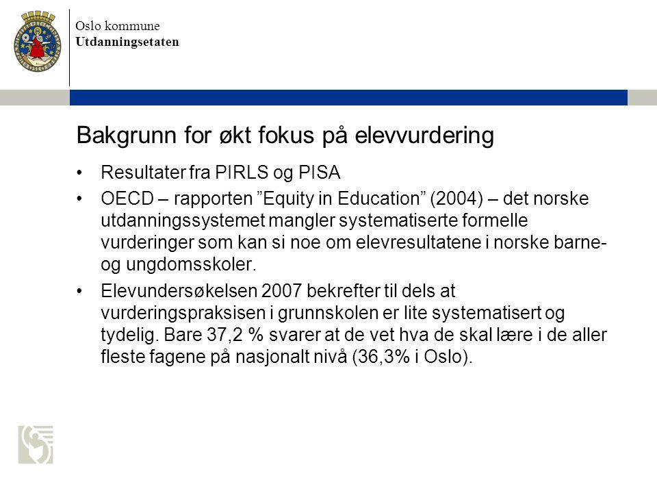 """Oslo kommune Utdanningsetaten Bakgrunn for økt fokus på elevvurdering •Resultater fra PIRLS og PISA •OECD – rapporten """"Equity in Education"""" (2004) – d"""