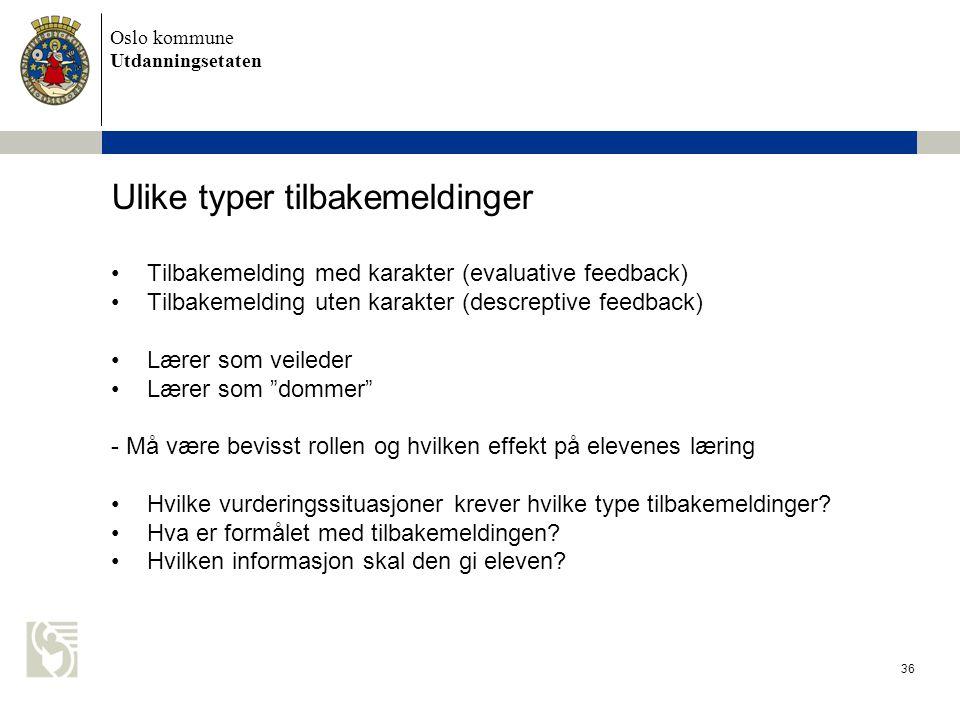 Oslo kommune Utdanningsetaten 36 Ulike typer tilbakemeldinger •Tilbakemelding med karakter (evaluative feedback) •Tilbakemelding uten karakter (descre