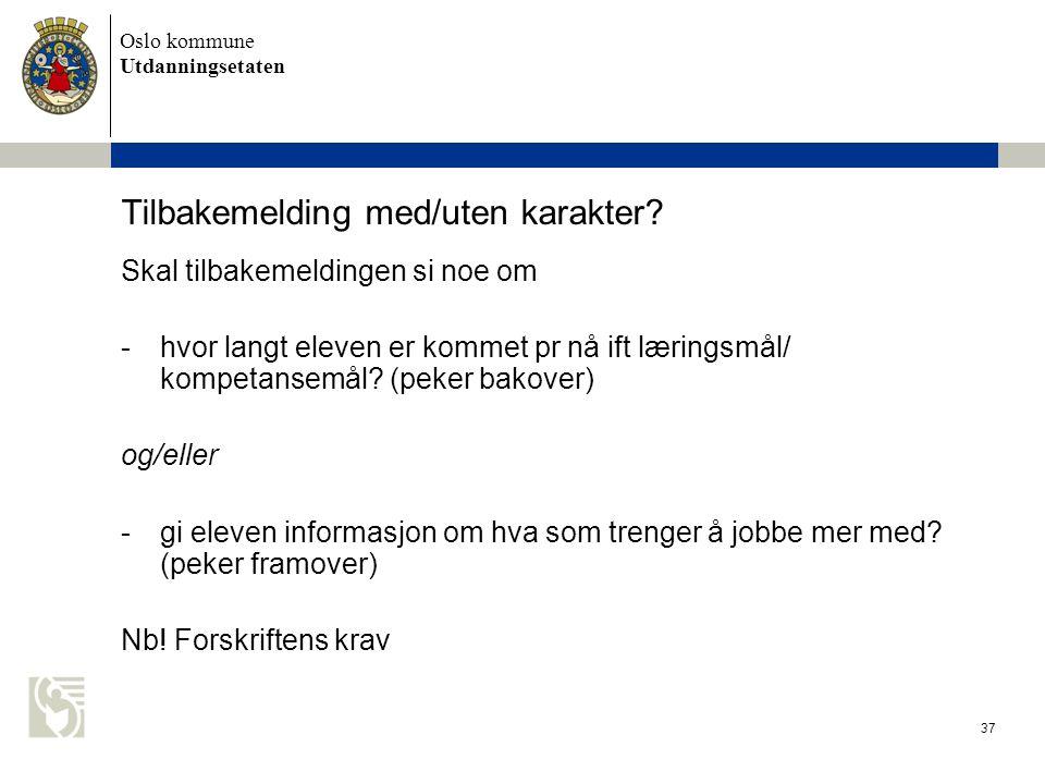 Oslo kommune Utdanningsetaten 37 Tilbakemelding med/uten karakter? Skal tilbakemeldingen si noe om -hvor langt eleven er kommet pr nå ift læringsmål/
