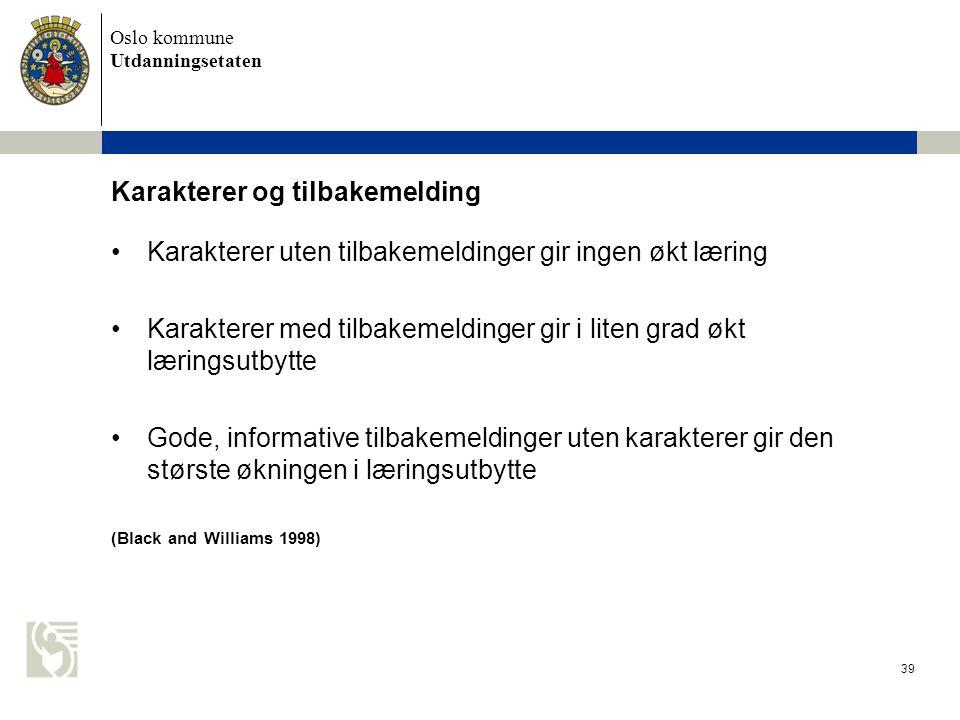 Oslo kommune Utdanningsetaten 39 Karakterer og tilbakemelding •Karakterer uten tilbakemeldinger gir ingen økt læring •Karakterer med tilbakemeldinger