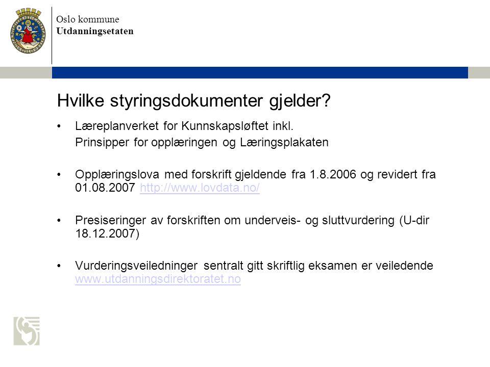 Oslo kommune Utdanningsetaten Hvilke styringsdokumenter gjelder? •Læreplanverket for Kunnskapsløftet inkl. Prinsipper for opplæringen og Læringsplakat