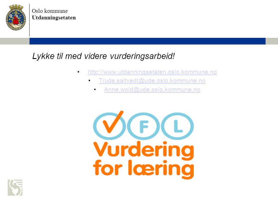 Oslo kommune Utdanningsetaten Lykke til med videre vurderingsarbeid! •http://www.utdanningsetaten.oslo.kommune.nohttp://www.utdanningsetaten.oslo.komm