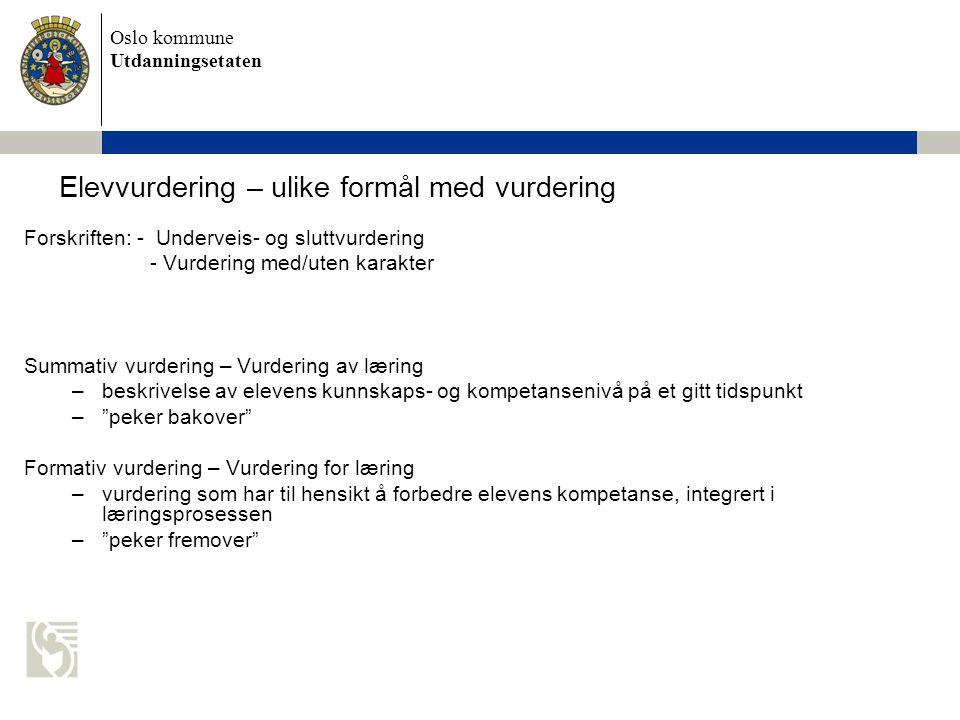 Oslo kommune Utdanningsetaten Vurdering for læring -satsningen •Vurdering for læring på barnetrinnet –10 pilotskoler 2005-2008 –Spredning alle barneskoler fra høsten 2007 –Etablert 5 besøksskoler –Tilbud om veiledning på enkeltskoler •Vurdering for læring på ungdomstrinnet - 12 pilotskoler oppstart høsten 2007 (-2009) - Spredning alle skoler høsten 2008 •Vurdering for læring i videregående opplæring - 7 pilotskoler oppstart mars 2008 (-våren 2010) - Bjørnholt skole, Elvebakken vgs, Etterstad vgs, Holtet vgs, Manglerud vgs, Oslo Handelsgymnasium, Oslo VO Sinsen •Utprøving P-scales for spesialundervisningen (oppstart høsten 2008)