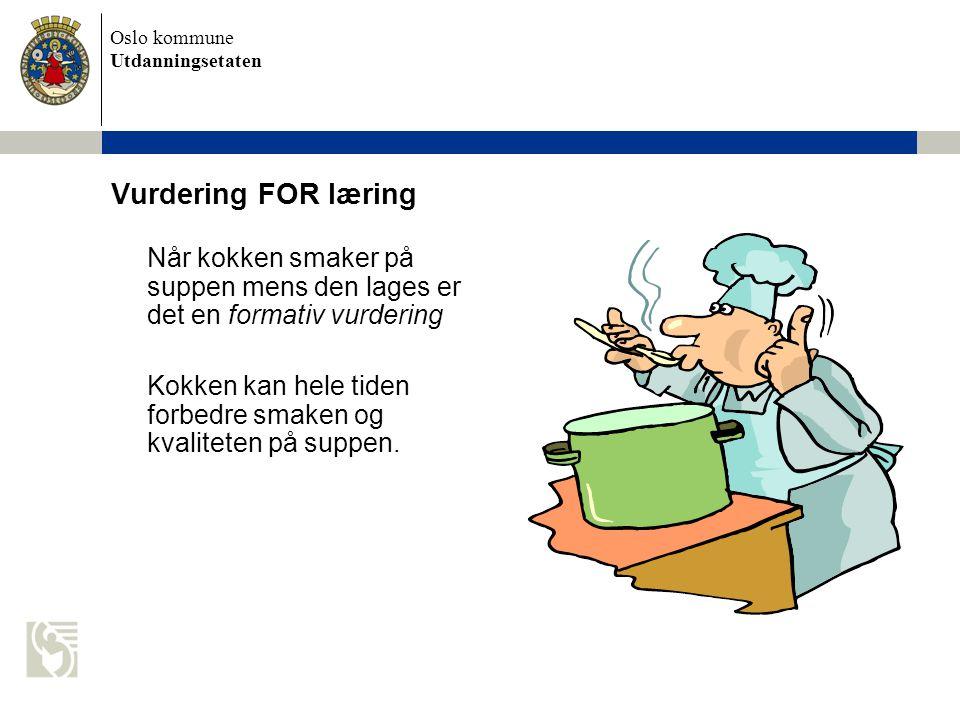Oslo kommune Utdanningsetaten Vurdering FOR læring Når kokken smaker på suppen mens den lages er det en formativ vurdering Kokken kan hele tiden forbedre smaken og kvaliteten på suppen.