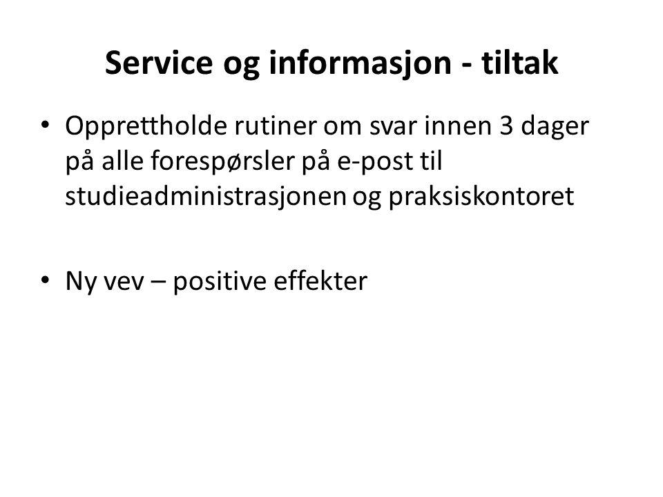 Service og informasjon - tiltak • Opprettholde rutiner om svar innen 3 dager på alle forespørsler på e-post til studieadministrasjonen og praksiskontoret • Ny vev – positive effekter