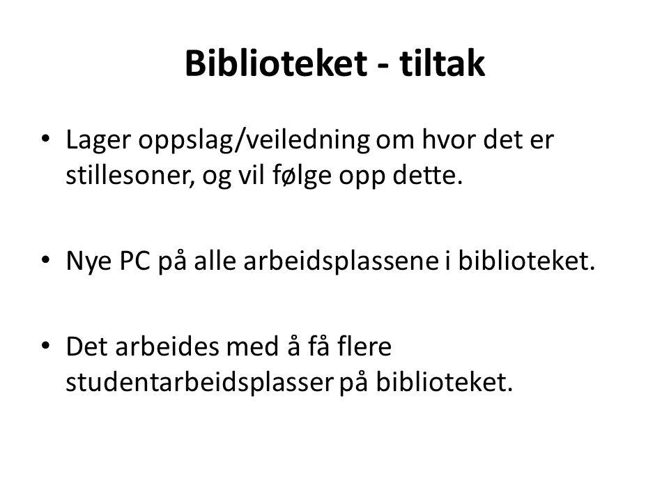 Biblioteket - tiltak • Lager oppslag/veiledning om hvor det er stillesoner, og vil følge opp dette. • Nye PC på alle arbeidsplassene i biblioteket. •