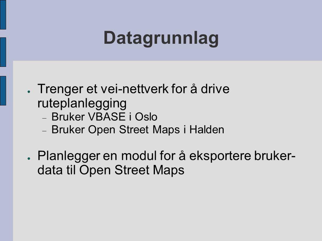 Datagrunnlag ● Trenger et vei-nettverk for å drive ruteplanlegging  Bruker VBASE i Oslo  Bruker Open Street Maps i Halden ● Planlegger en modul for å eksportere bruker- data til Open Street Maps