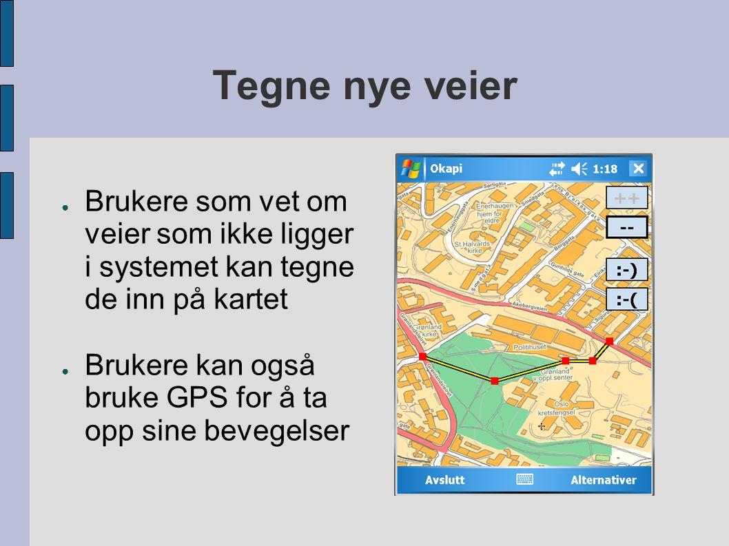 Tegne nye veier ● Brukere som vet om veier som ikke ligger i systemet kan tegne de inn på kartet ● Brukere kan også bruke GPS for å ta opp sine bevegelser