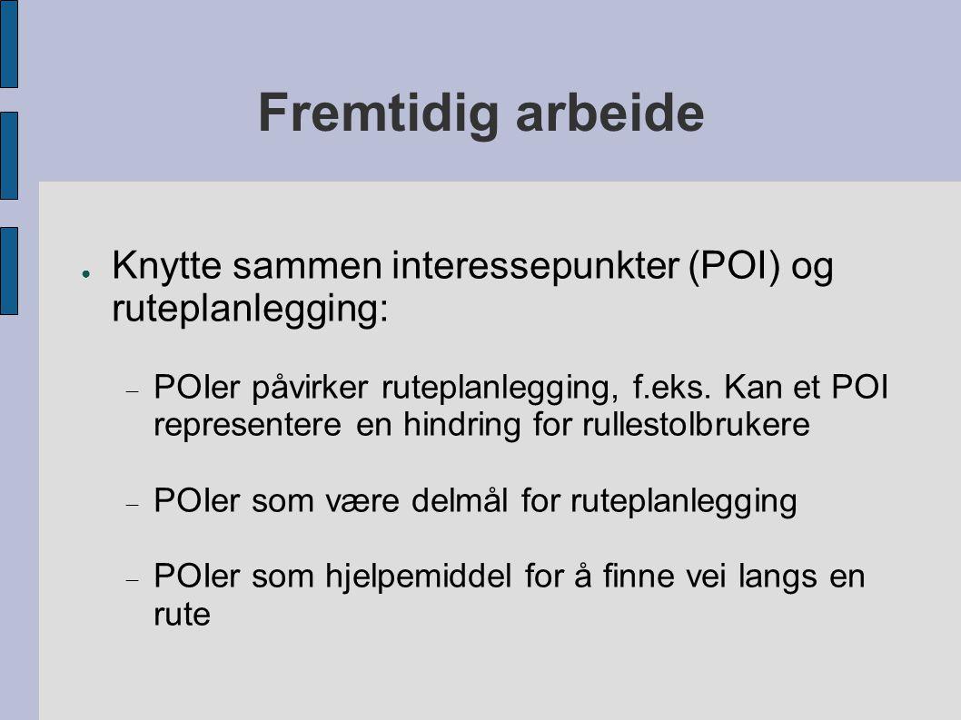 Fremtidig arbeide ● Knytte sammen interessepunkter (POI) og ruteplanlegging:  POIer påvirker ruteplanlegging, f.eks.