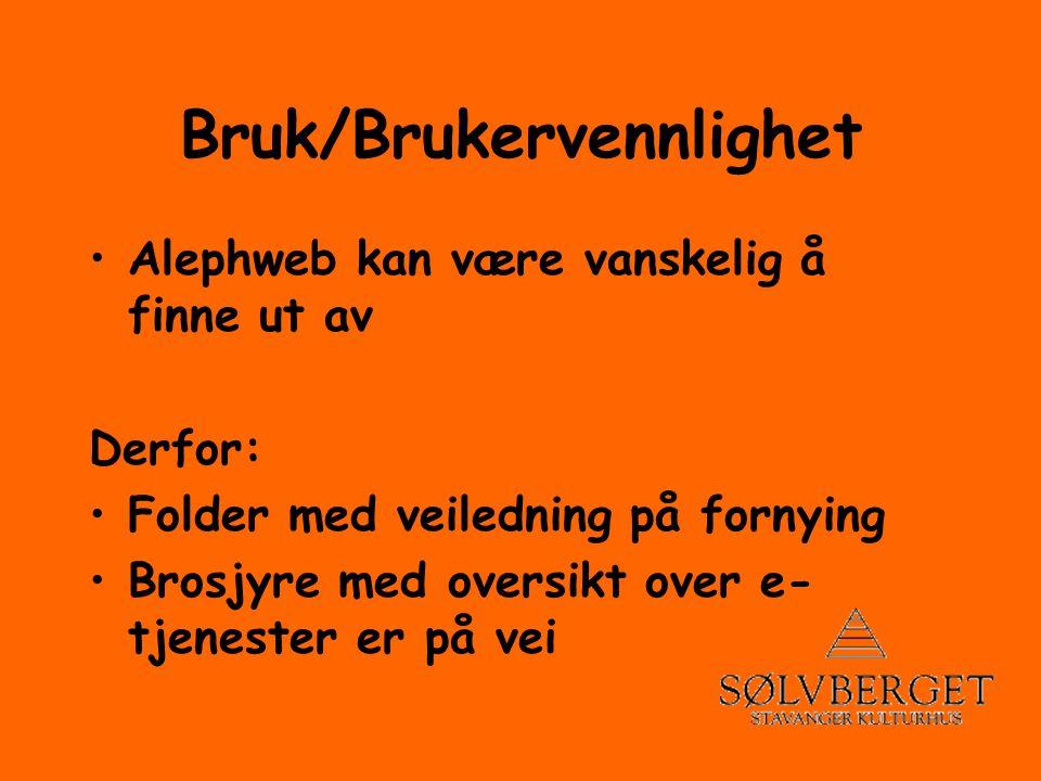 Bruk/Brukervennlighet •Alephweb kan være vanskelig å finne ut av Derfor: •Folder med veiledning på fornying •Brosjyre med oversikt over e- tjenester er på vei