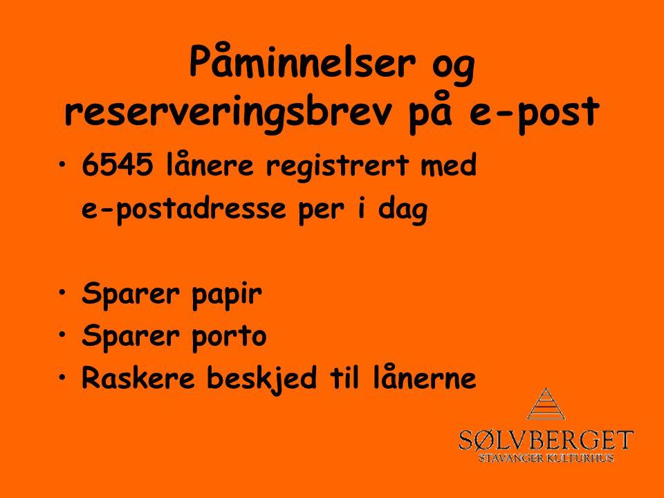 Påminnelser og reserveringsbrev på e-post •6545 lånere registrert med e-postadresse per i dag •Sparer papir •Sparer porto •Raskere beskjed til lånerne
