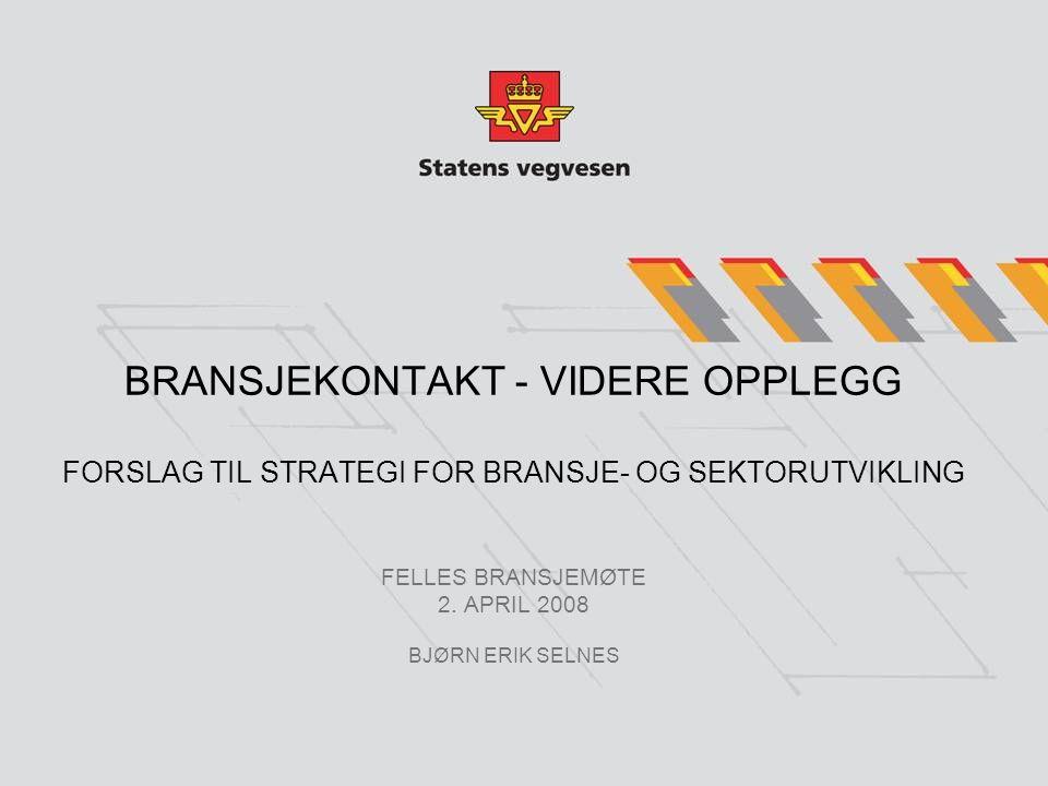 BRANSJEKONTAKT - VIDERE OPPLEGG FORSLAG TIL STRATEGI FOR BRANSJE- OG SEKTORUTVIKLING FELLES BRANSJEMØTE 2. APRIL 2008 BJØRN ERIK SELNES
