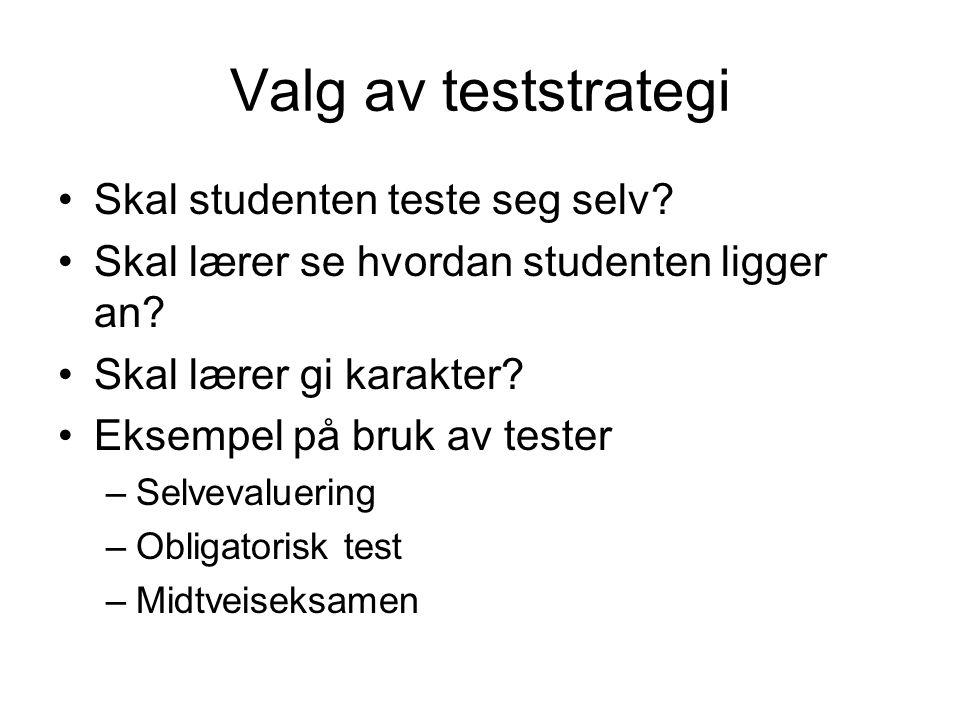 Valg av teststrategi •Skal studenten teste seg selv.