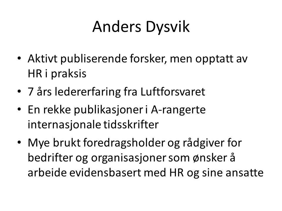 Anders Dysvik • Aktivt publiserende forsker, men opptatt av HR i praksis • 7 års ledererfaring fra Luftforsvaret • En rekke publikasjoner i A-rangerte