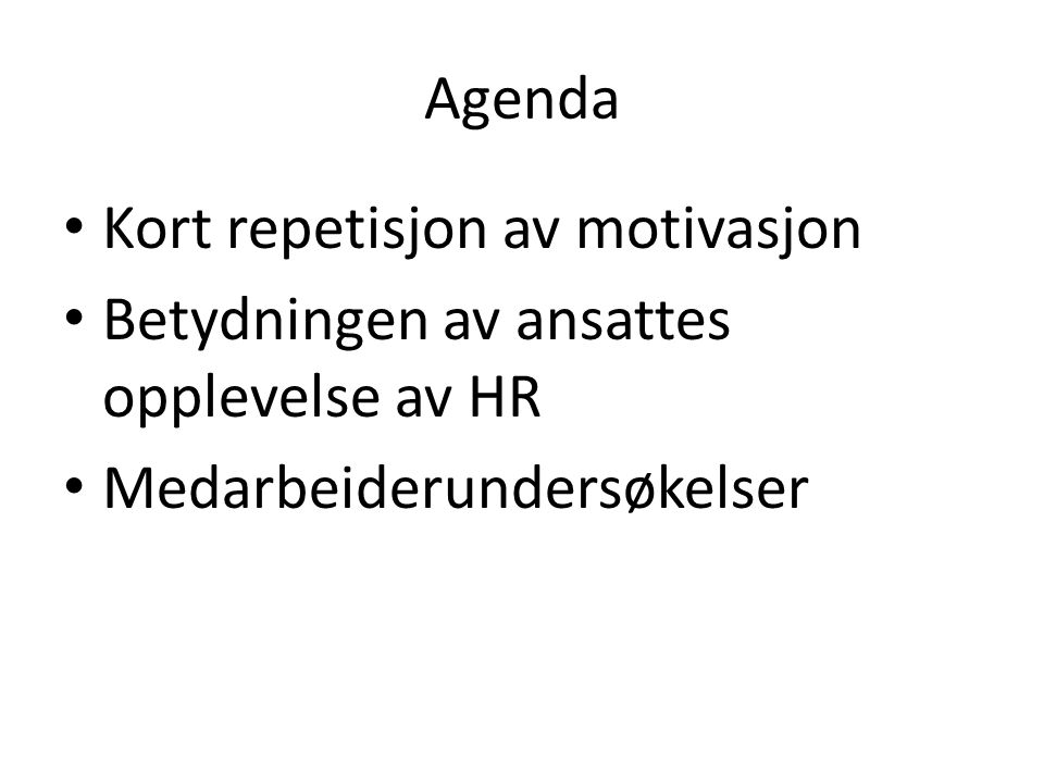Agenda • Kort repetisjon av motivasjon • Betydningen av ansattes opplevelse av HR • Medarbeiderundersøkelser