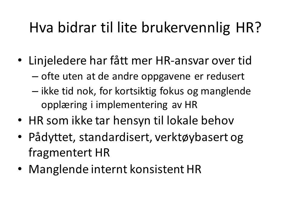 Hva bidrar til lite brukervennlig HR? • Linjeledere har fått mer HR-ansvar over tid – ofte uten at de andre oppgavene er redusert – ikke tid nok, for
