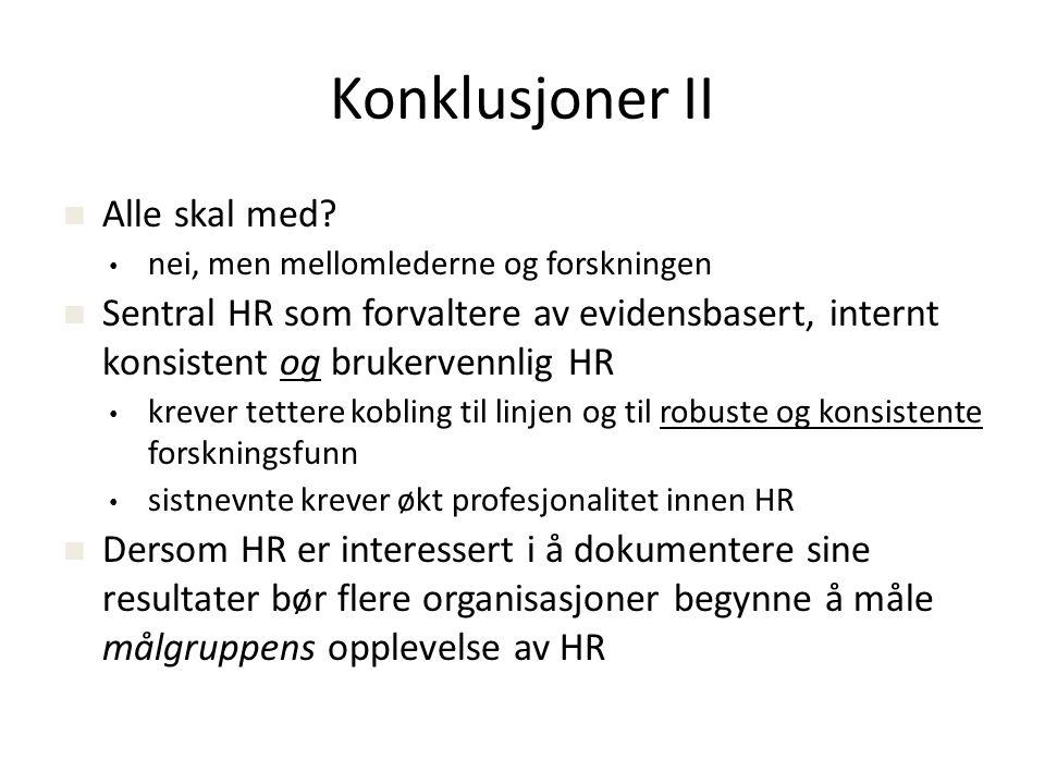 Konklusjoner II  Alle skal med? • nei, men mellomlederne og forskningen  Sentral HR som forvaltere av evidensbasert, internt konsistent og brukerven