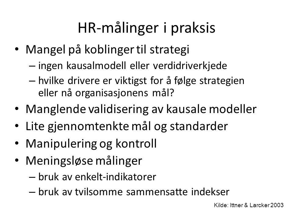 HR-målinger i praksis • Mangel på koblinger til strategi – ingen kausalmodell eller verdidriverkjede – hvilke drivere er viktigst for å følge strategi