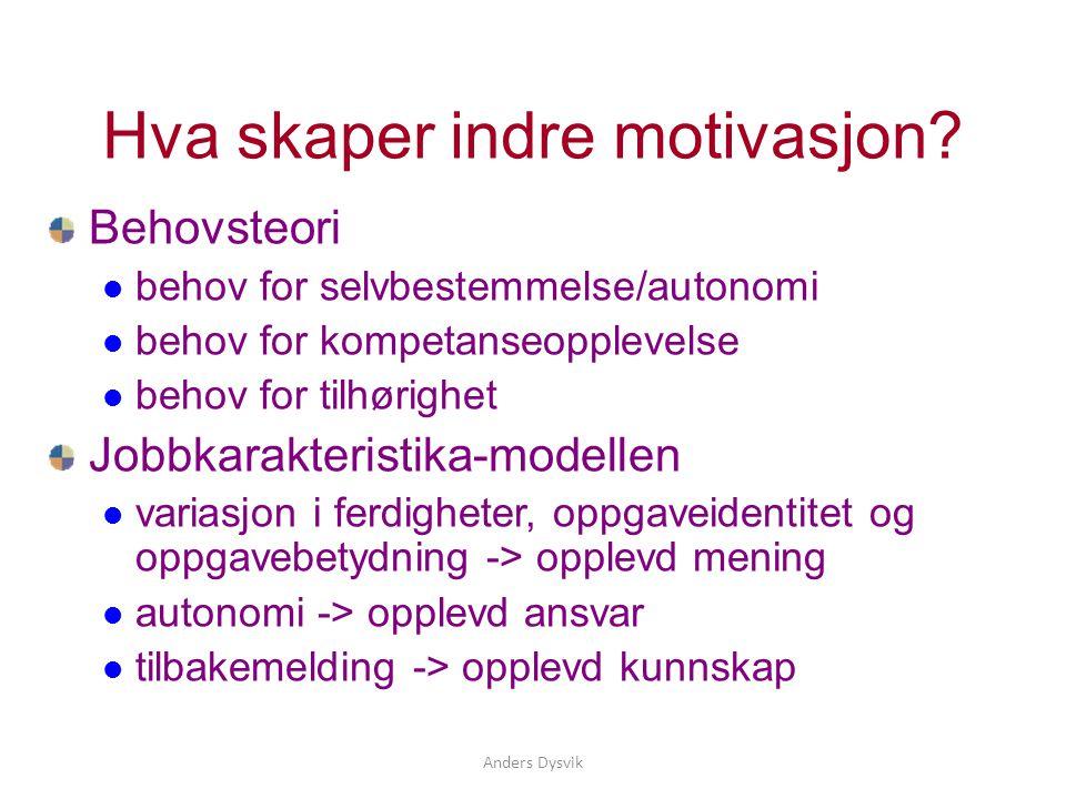 Anders Dysvik Hva skaper indre motivasjon? Behovsteori  behov for selvbestemmelse/autonomi  behov for kompetanseopplevelse  behov for tilhørighet J
