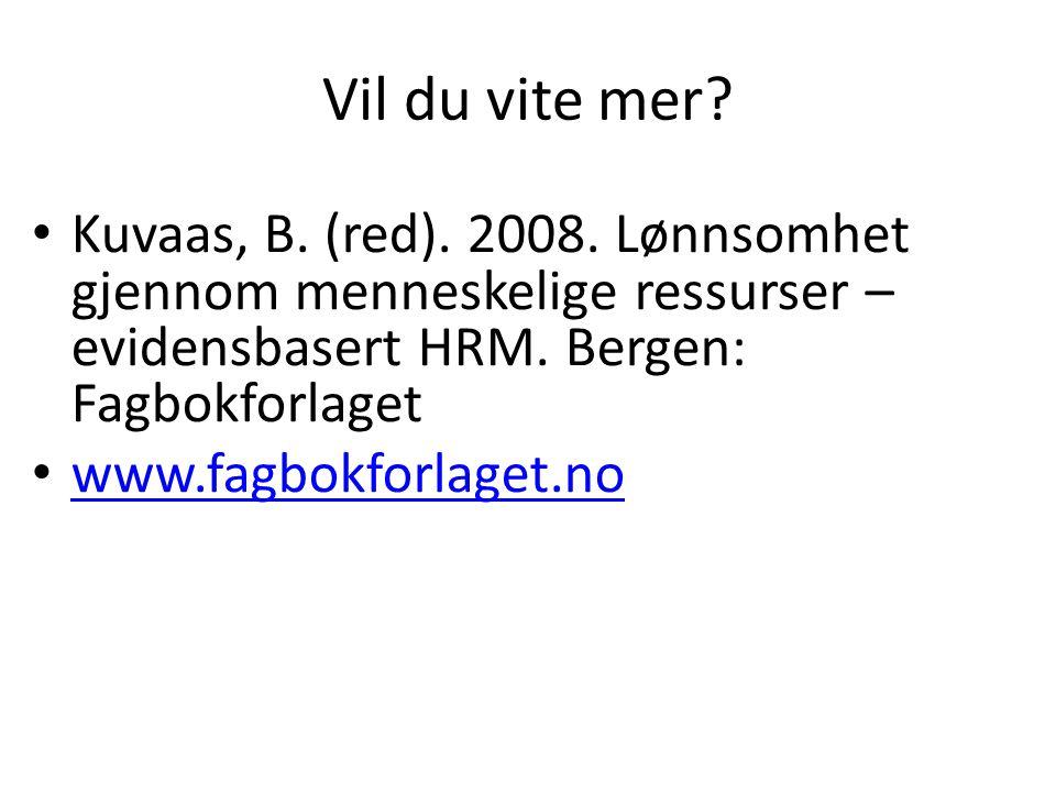 Vil du vite mer? • Kuvaas, B. (red). 2008. Lønnsomhet gjennom menneskelige ressurser – evidensbasert HRM. Bergen: Fagbokforlaget • www.fagbokforlaget.