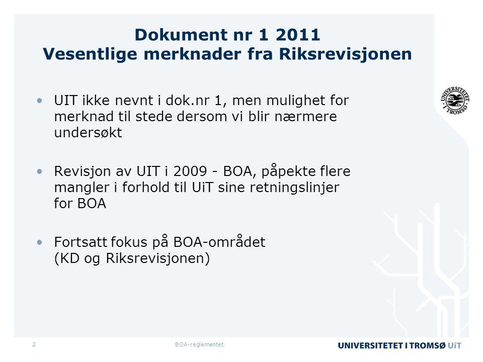 BOA-reglementet2 Dokument nr 1 2011 Vesentlige merknader fra Riksrevisjonen •UIT ikke nevnt i dok.nr 1, men mulighet for merknad til stede dersom vi blir nærmere undersøkt •Revisjon av UIT i 2009 - BOA, påpekte flere mangler i forhold til UiT sine retningslinjer for BOA •Fortsatt fokus på BOA-området (KD og Riksrevisjonen)