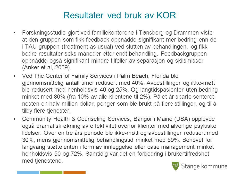Resultater ved bruk av KOR •Forskningsstudie gjort ved familiekontorene i Tønsberg og Drammen viste at den gruppen som fikk feedback oppnådde signifik