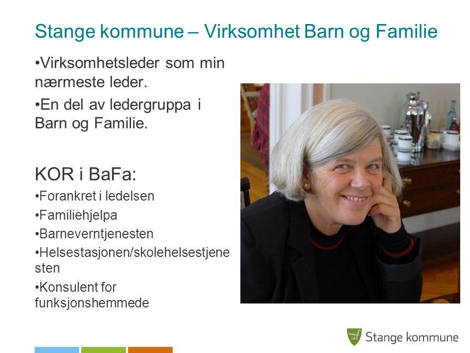 Stange kommune – Virksomhet Barn og Familie •Virksomhetsleder som min nærmeste leder. •En del av ledergruppa i Barn og Familie. KOR i BaFa: •Forankret