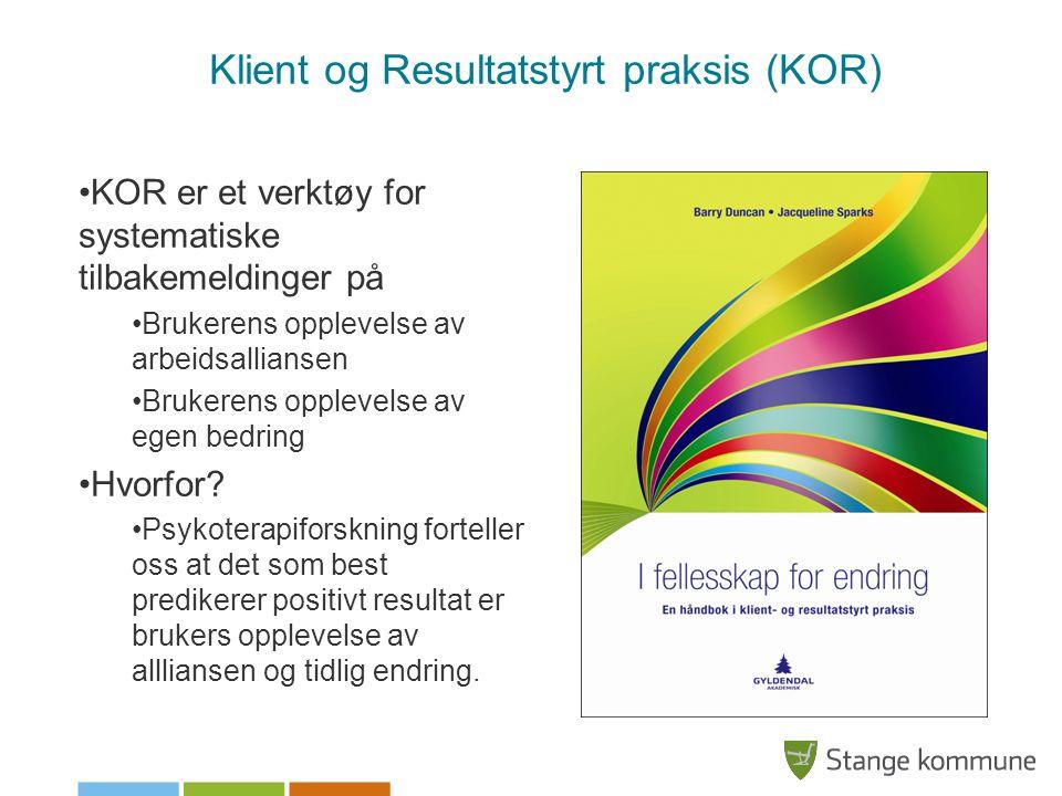 Klient og Resultatstyrt praksis (KOR) •KOR er et verktøy for systematiske tilbakemeldinger på •Brukerens opplevelse av arbeidsalliansen •Brukerens opp