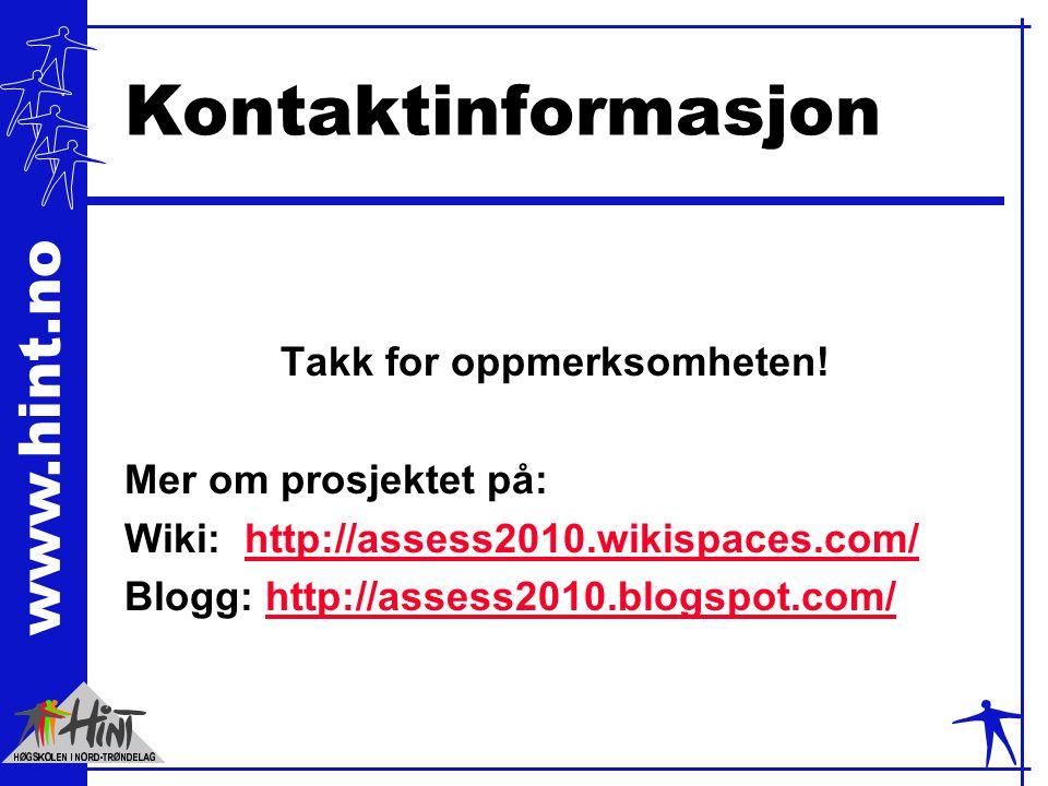 www.hint.no Kontaktinformasjon Takk for oppmerksomheten! Mer om prosjektet på: Wiki: http://assess2010.wikispaces.com/http://assess2010.wikispaces.com