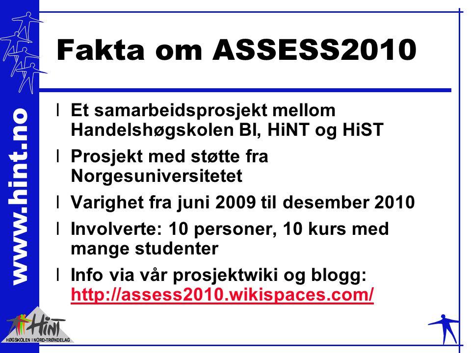 www.hint.no Fakta om ASSESS2010 lEt samarbeidsprosjekt mellom Handelshøgskolen BI, HiNT og HiST lProsjekt med støtte fra Norgesuniversitetet lVarighet fra juni 2009 til desember 2010 lInvolverte: 10 personer, 10 kurs med mange studenter lInfo via vår prosjektwiki og blogg: http://assess2010.wikispaces.com/ http://assess2010.wikispaces.com/