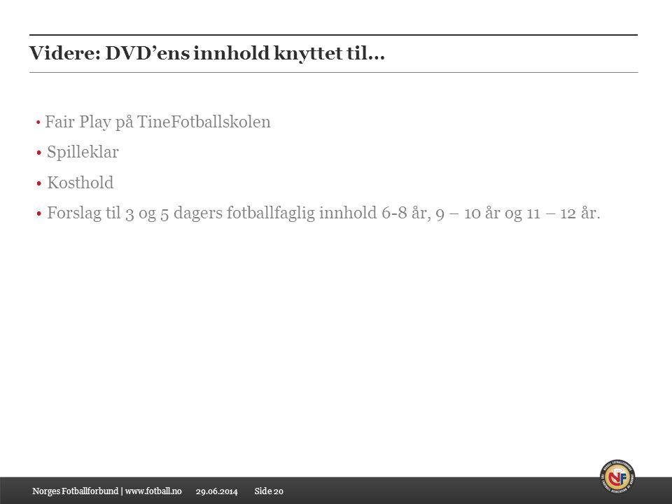 29.06.2014 Videre: DVD'ens innhold knyttet til… Norges Fotballforbund | www.fotball.no • Fair Play på TineFotballskolen • Spilleklar • Kosthold • Fors