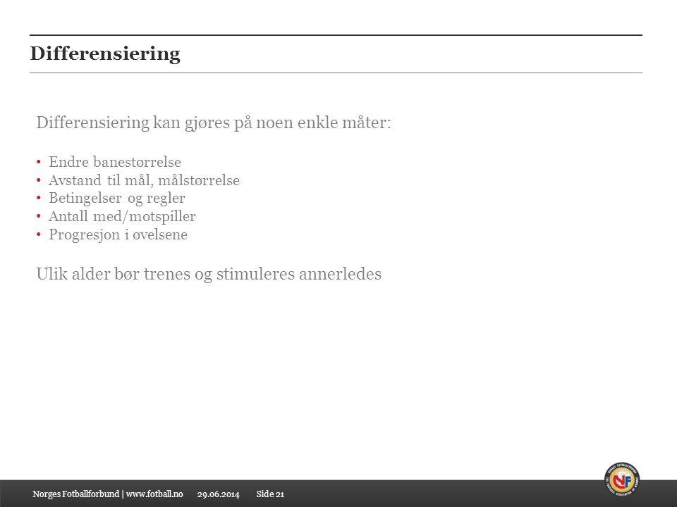 29.06.2014 Differensiering Norges Fotballforbund | www.fotball.no Differensiering kan gjøres på noen enkle måter: • Endre banestørrelse • Avstand til