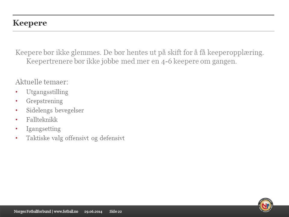 29.06.2014 Keepere Norges Fotballforbund | www.fotball.no Keepere bør ikke glemmes. De bør hentes ut på skift for å få keeperopplæring. Keepertrenere