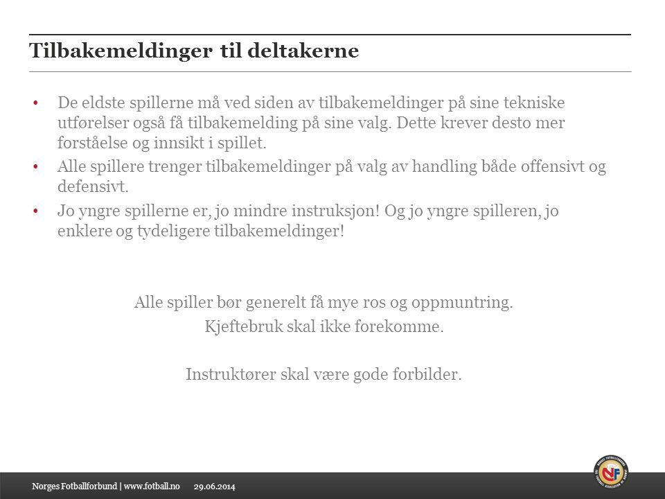 29.06.2014 Tilbakemeldinger til deltakerne Norges Fotballforbund | www.fotball.no • De eldste spillerne må ved siden av tilbakemeldinger på sine tekni