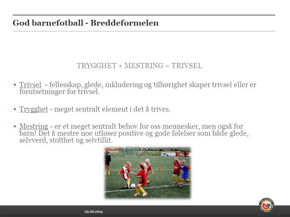 29.06.2014 God barnefotball - Breddeformelen TRYGGHET + MESTRING = TRIVSEL • Trivsel - fellesskap, glede, inkludering og tilhørighet skaper trivsel el