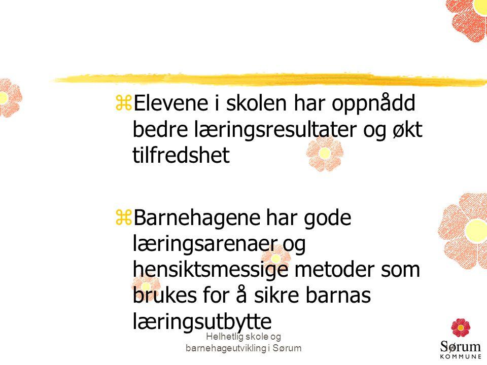 Helhetlig skole og barnehageutvikling i Sørum16 zElevene i skolen har oppnådd bedre læringsresultater og økt tilfredshet zBarnehagene har gode lærings