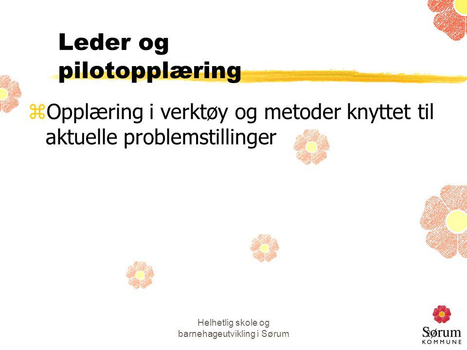 Helhetlig skole og barnehageutvikling i Sørum23 Leder og pilotopplæring zOpplæring i verktøy og metoder knyttet til aktuelle problemstillinger