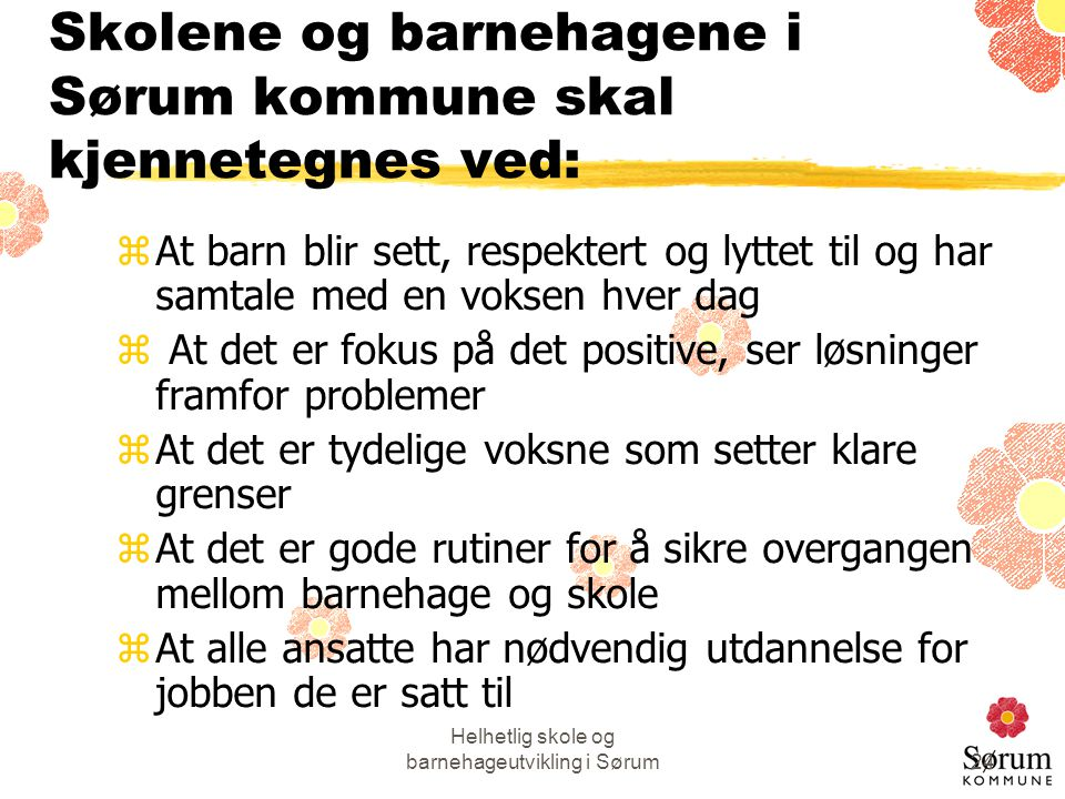 Helhetlig skole og barnehageutvikling i Sørum24 Skolene og barnehagene i Sørum kommune skal kjennetegnes ved: zAt barn blir sett, respektert og lyttet