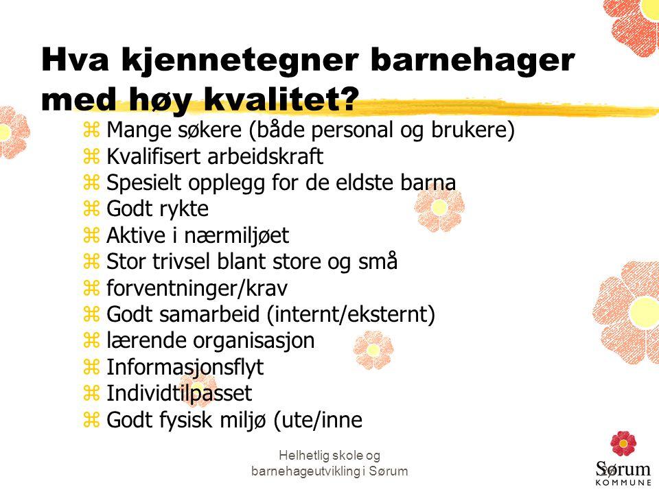 Helhetlig skole og barnehageutvikling i Sørum26 Hva kjennetegner barnehager med høy kvalitet? zMange søkere (både personal og brukere) zKvalifisert ar