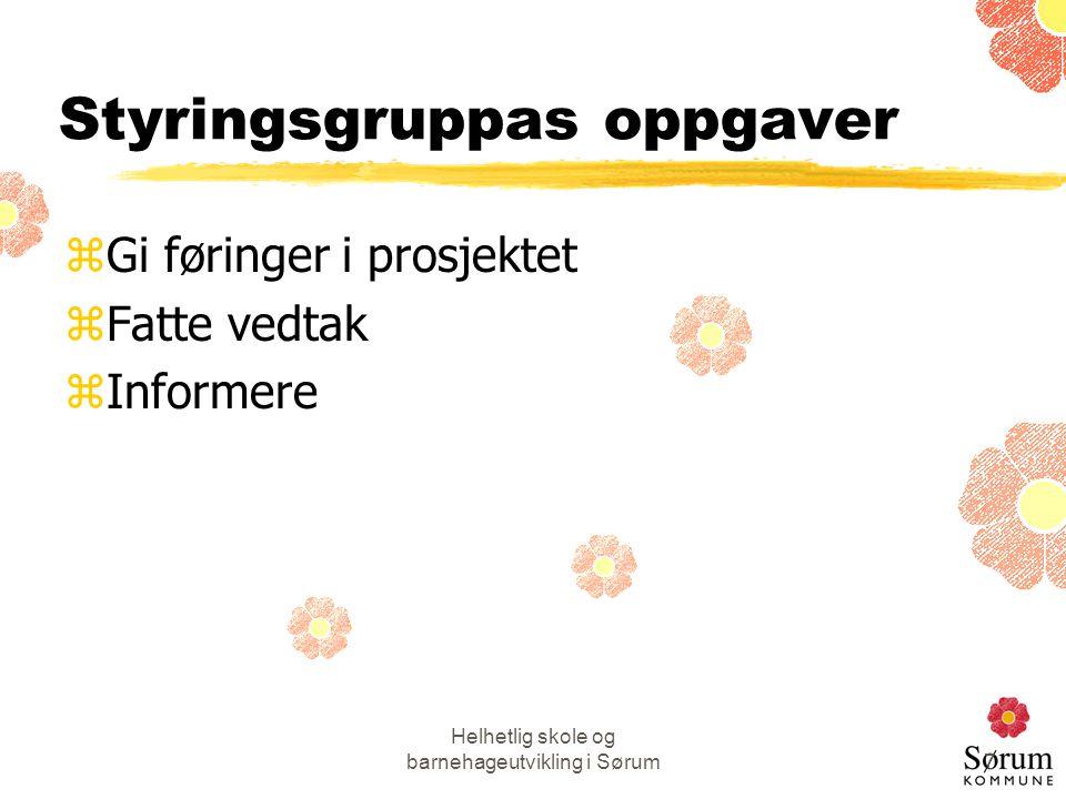 Helhetlig skole og barnehageutvikling i Sørum7 Styringsgruppas oppgaver zGi føringer i prosjektet zFatte vedtak zInformere