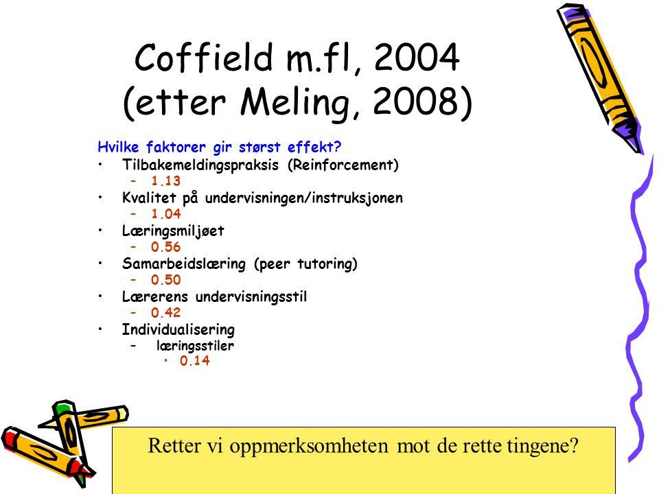 Coffield m.fl, 2004 (etter Meling, 2008) Hvilke faktorer gir størst effekt? •Tilbakemeldingspraksis (Reinforcement) –1.13 •Kvalitet på undervisningen/