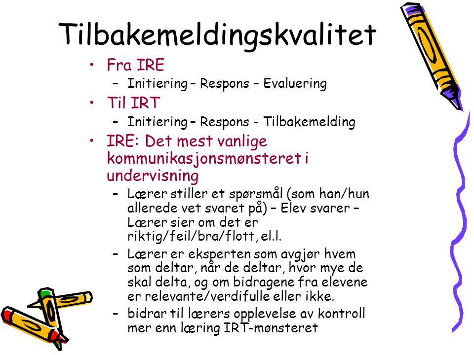 Tilbakemeldingskvalitet •Fra IRE –Initiering – Respons – Evaluering •Til IRT –Initiering – Respons - Tilbakemelding •IRE: Det mest vanlige kommunikasj