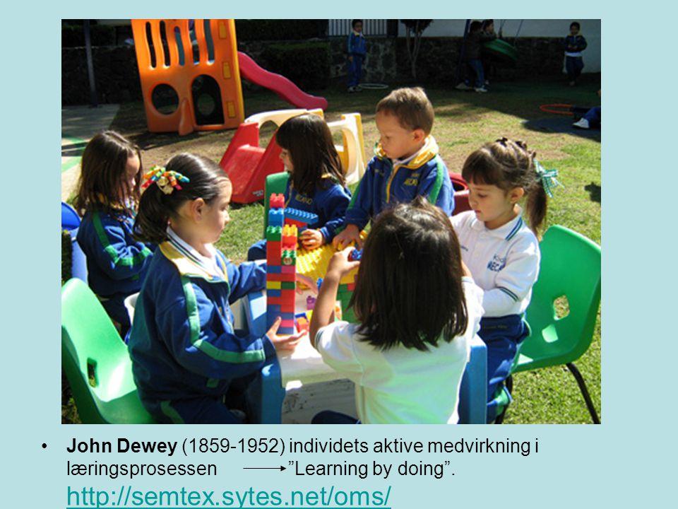 """•John Dewey (1859-1952) individets aktive medvirkning i læringsprosessen """"Learning by doing"""". http://semtex.sytes.net/oms/ http://semtex.sytes.net/oms"""