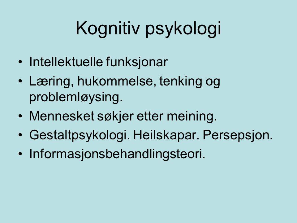 Kognitiv psykologi •Intellektuelle funksjonar •Læring, hukommelse, tenking og problemløysing. •Mennesket søkjer etter meining. •Gestaltpsykologi. Heil