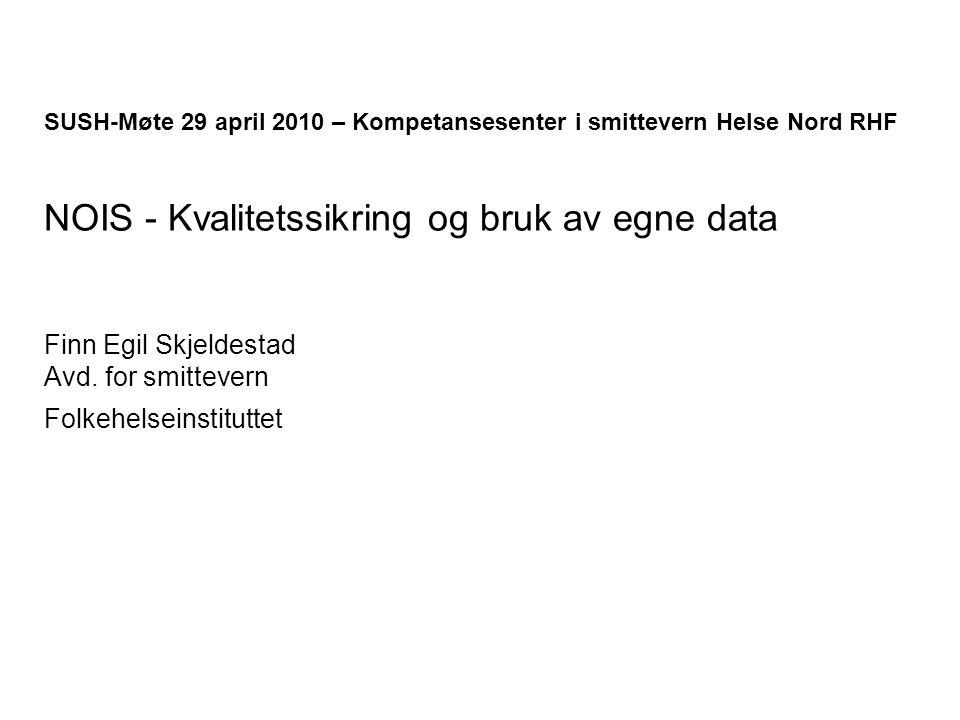 SUSH-Møte 29 april 2010 – Kompetansesenter i smittevern Helse Nord RHF NOIS - Kvalitetssikring og bruk av egne data Finn Egil Skjeldestad Avd. for smi