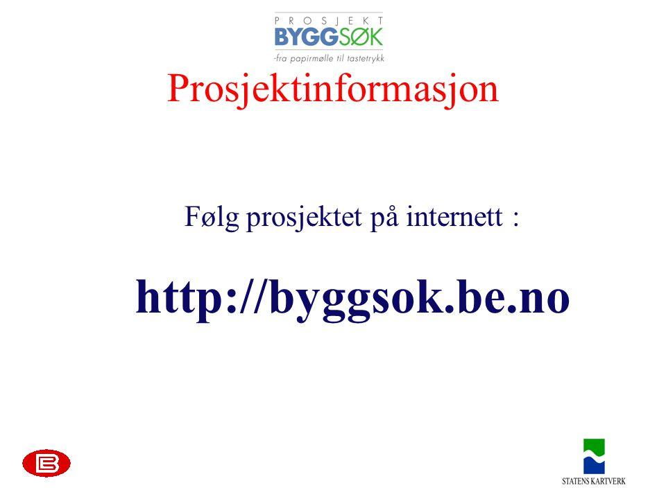 Prosjektinformasjon Følg prosjektet på internett : http://byggsok.be.no